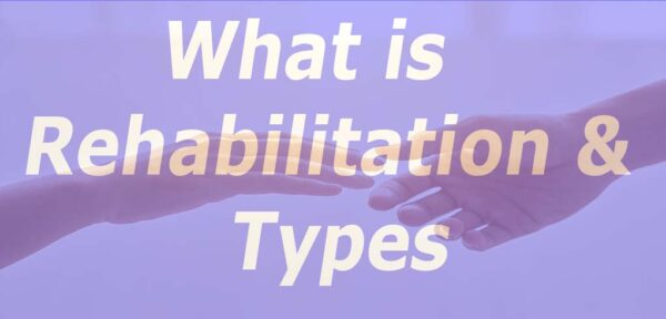 What is Rehabilitation and Types?