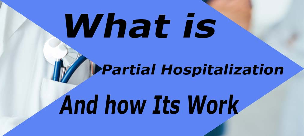 What is Partial Hospitalization and How does it work?